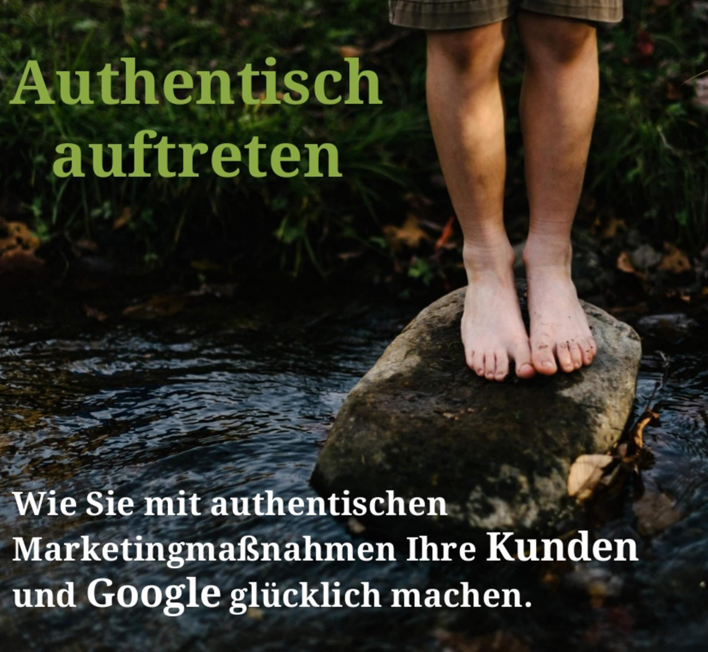 Mit authentischen Marketingmaßnahmen Kunden und Google glücklich machen